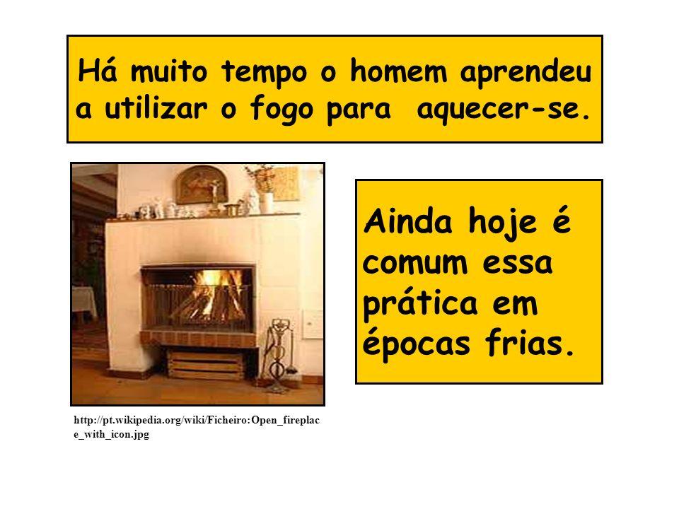 Há muito tempo o homem aprendeu a utilizar o fogo para aquecer-se.