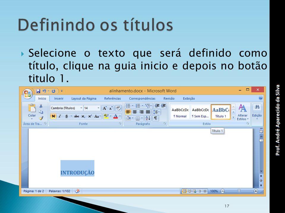 Definindo os títulos Selecione o texto que será definido como título, clique na guia inicio e depois no botão titulo 1.