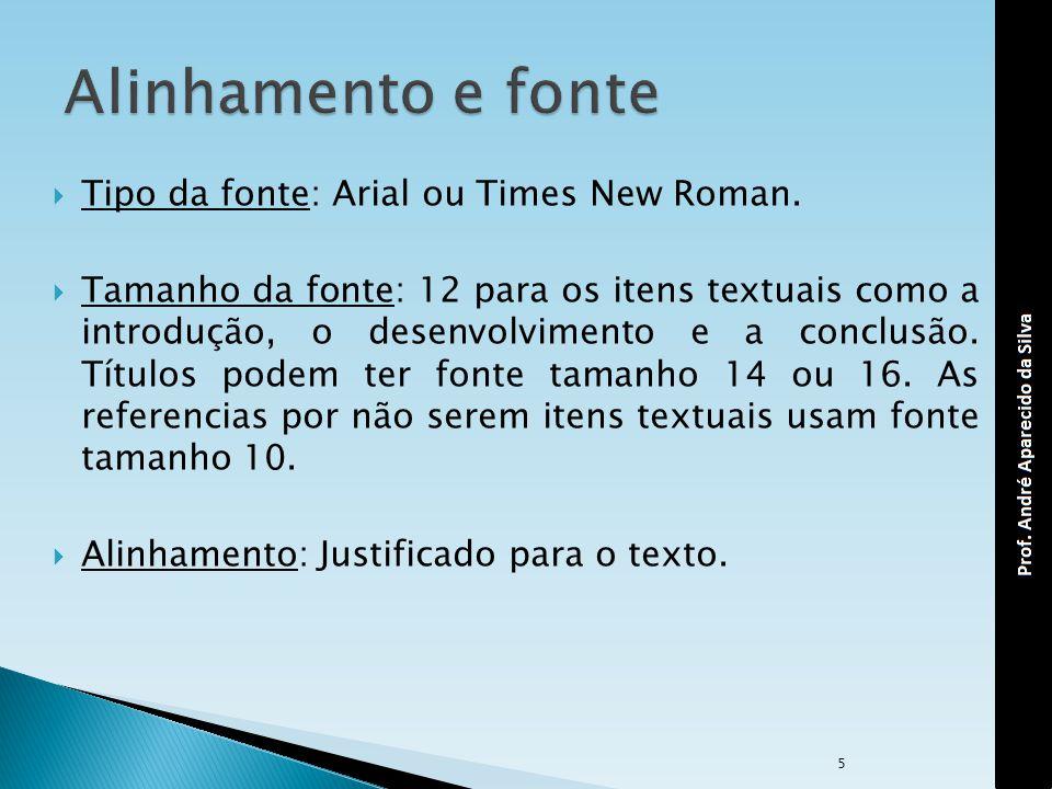 Alinhamento e fonte Tipo da fonte: Arial ou Times New Roman.