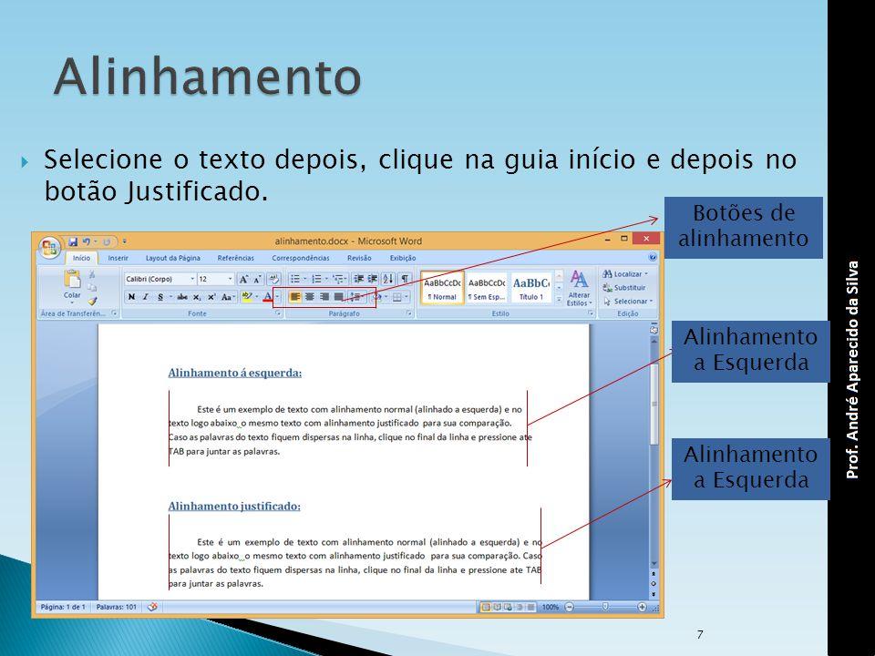 Alinhamento Selecione o texto depois, clique na guia início e depois no botão Justificado. Botões de alinhamento.
