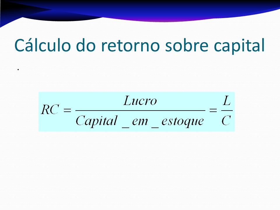 Cálculo do retorno sobre capital