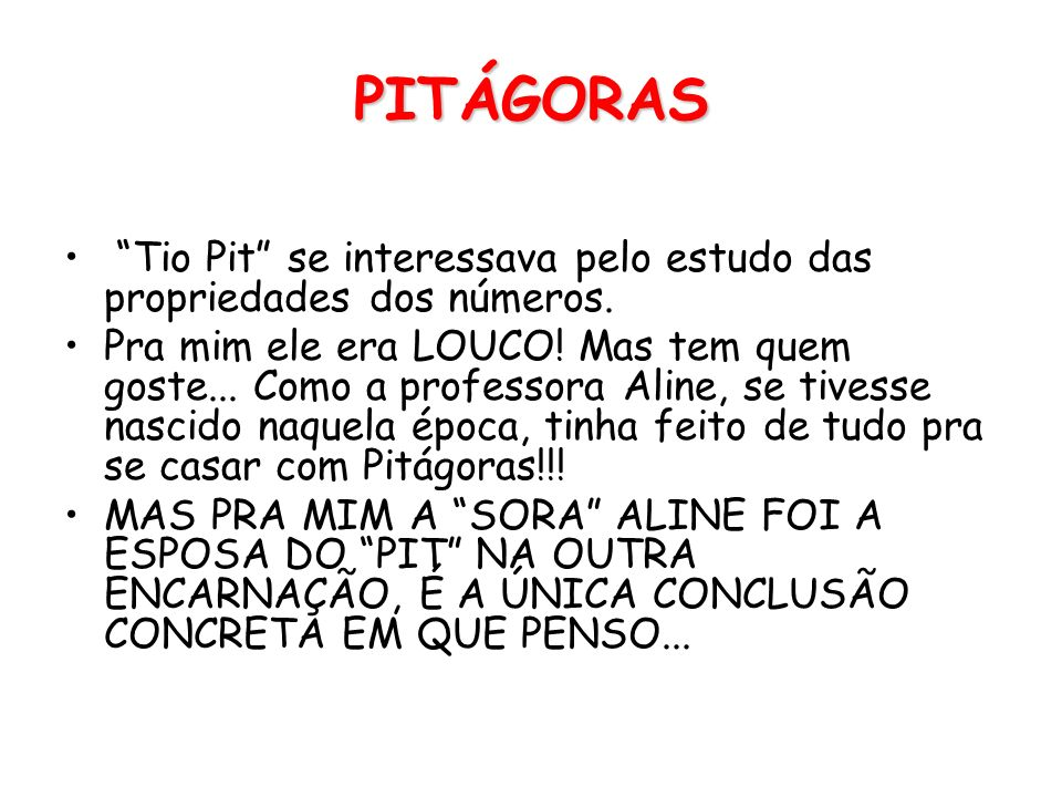 PITÁGORAS Tio Pit se interessava pelo estudo das propriedades dos números.