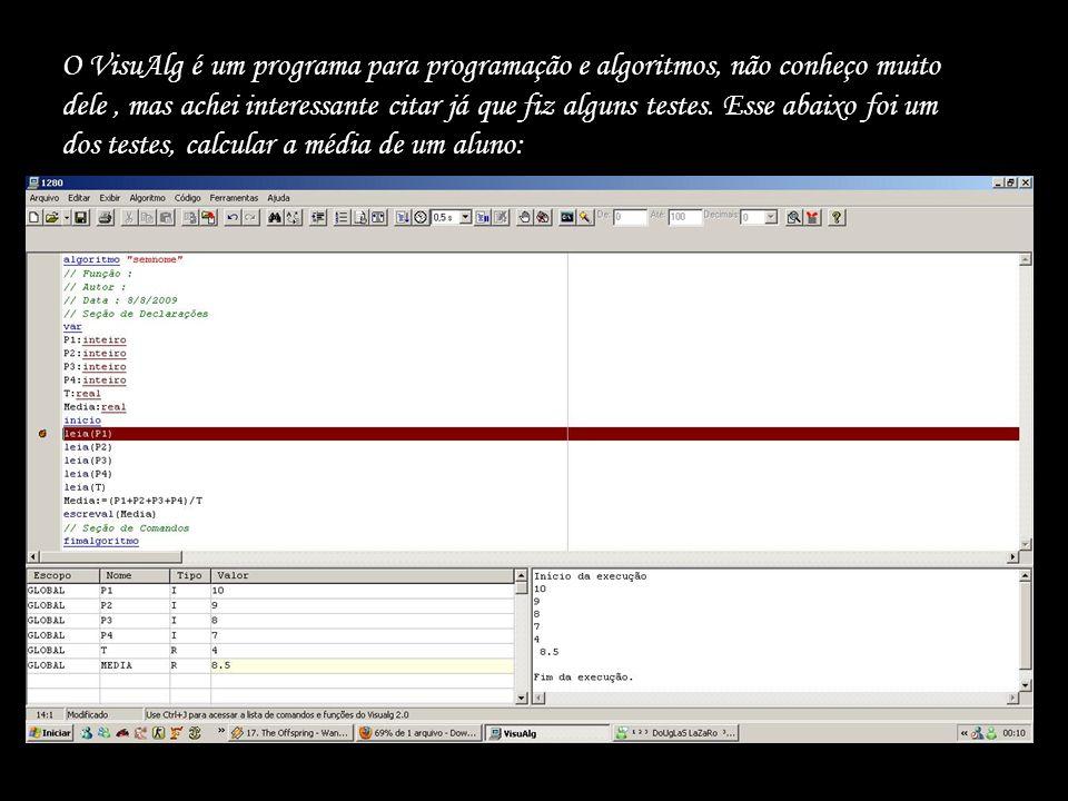 O VisuAlg é um programa para programação e algoritmos, não conheço muito dele , mas achei interessante citar já que fiz alguns testes.