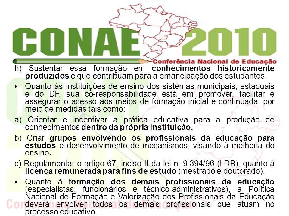 h) Sustentar essa formação em conhecimentos historicamente produzidos e que contribuam para a emancipação dos estudantes.