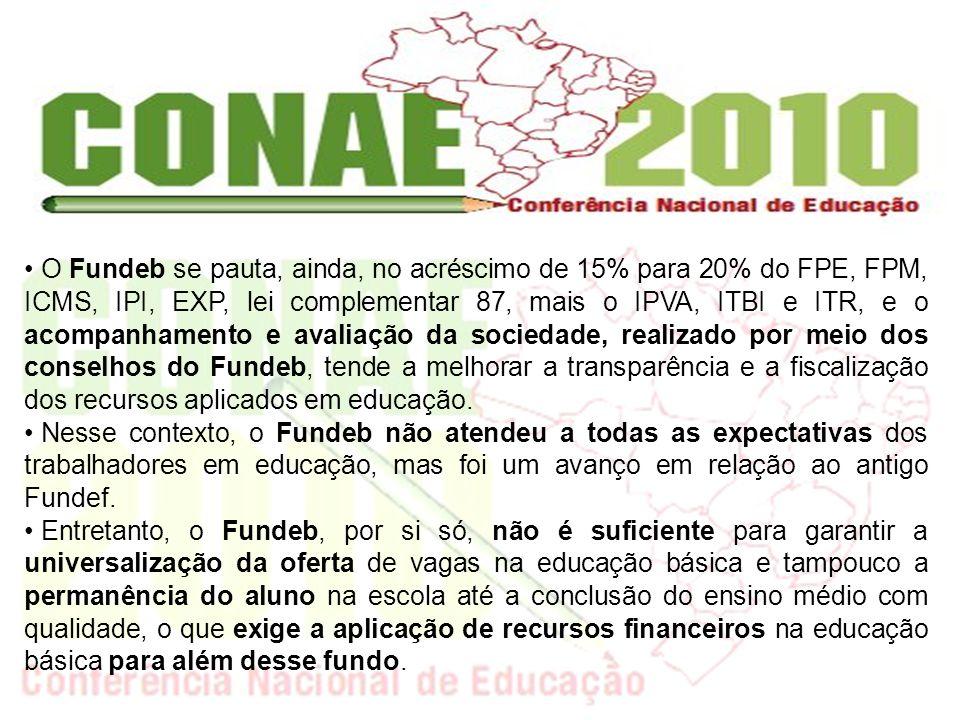 O Fundeb se pauta, ainda, no acréscimo de 15% para 20% do FPE, FPM, ICMS, IPI, EXP, lei complementar 87, mais o IPVA, ITBI e ITR, e o acompanhamento e avaliação da sociedade, realizado por meio dos conselhos do Fundeb, tende a melhorar a transparência e a fiscalização dos recursos aplicados em educação.