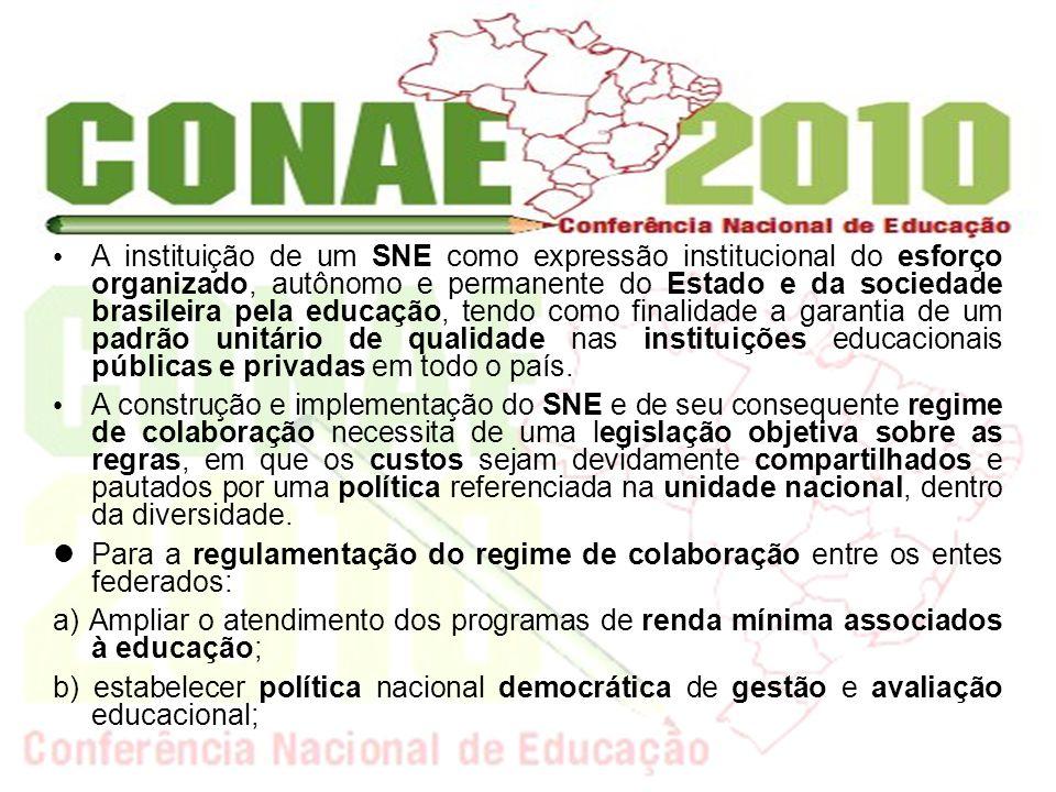 A instituição de um SNE como expressão institucional do esforço organizado, autônomo e permanente do Estado e da sociedade brasileira pela educação, tendo como finalidade a garantia de um padrão unitário de qualidade nas instituições educacionais públicas e privadas em todo o país.