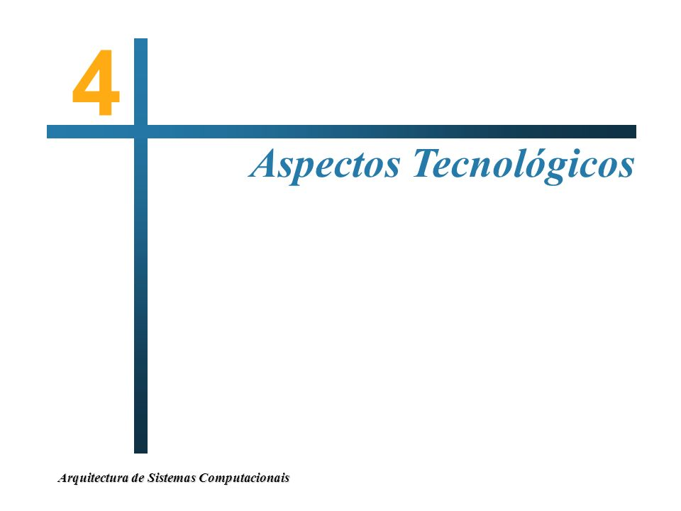 4 Aspectos Tecnológicos Arquitectura de Sistemas Computacionais