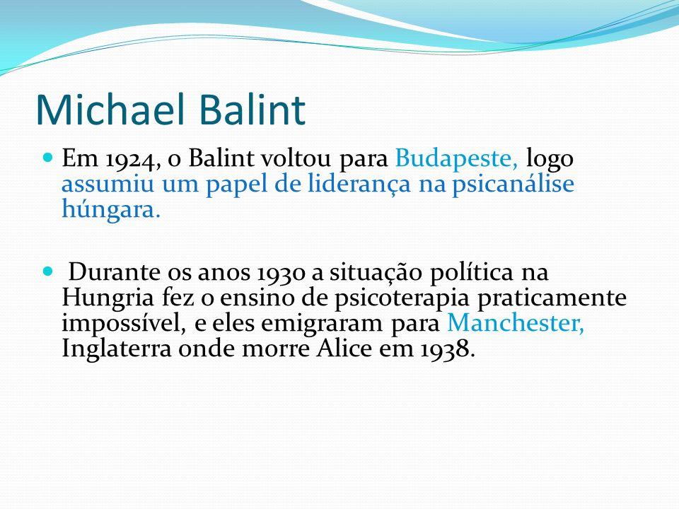 Michael Balint Em 1924, o Balint voltou para Budapeste, logo assumiu um papel de liderança na psicanálise húngara.