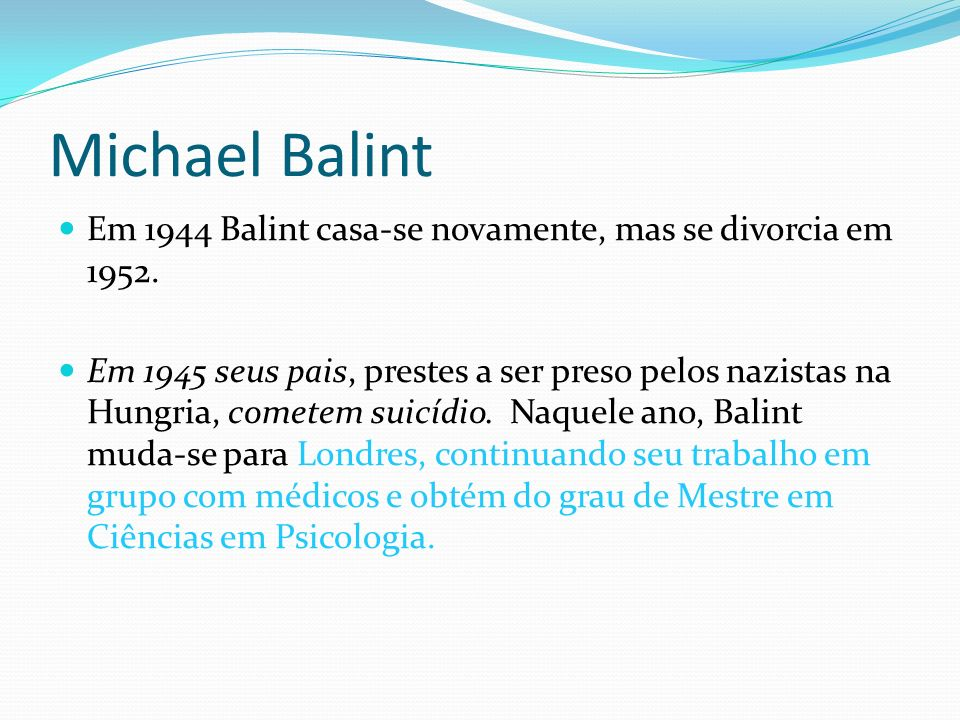 Michael BalintEm 1944 Balint casa-se novamente, mas se divorcia em 1952.