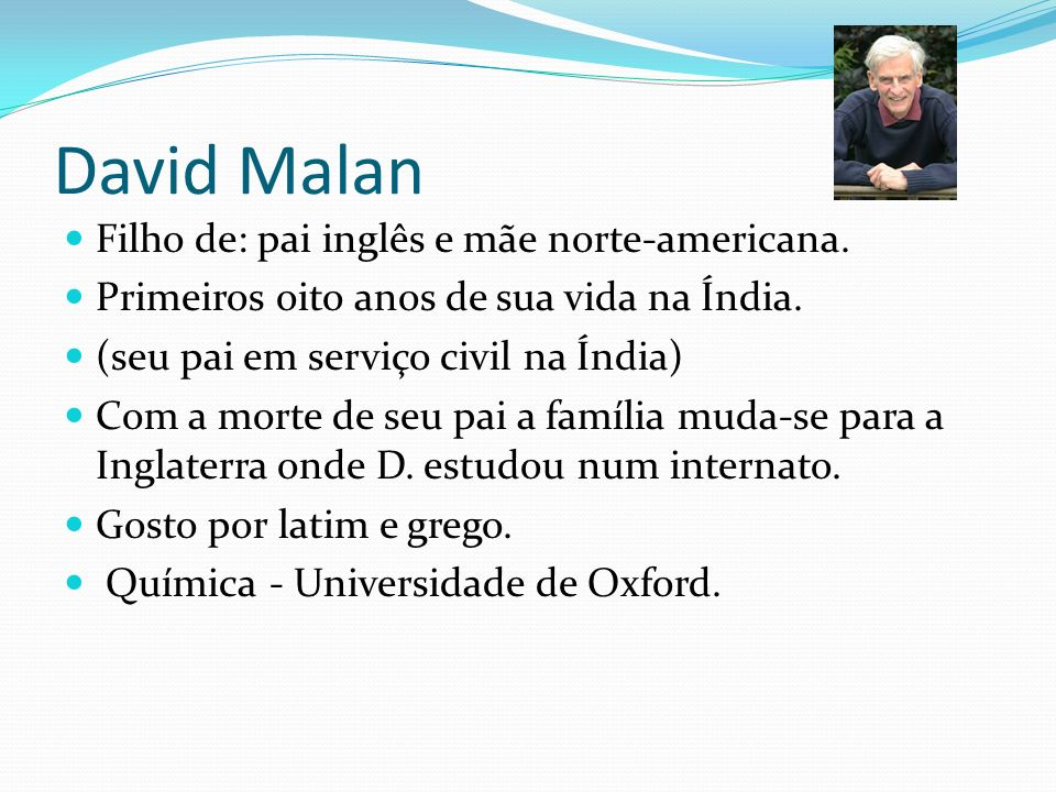 David Malan Filho de: pai inglês e mãe norte-americana.