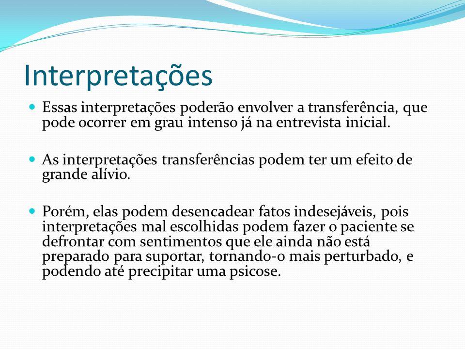 Interpretações Essas interpretações poderão envolver a transferência, que pode ocorrer em grau intenso já na entrevista inicial.