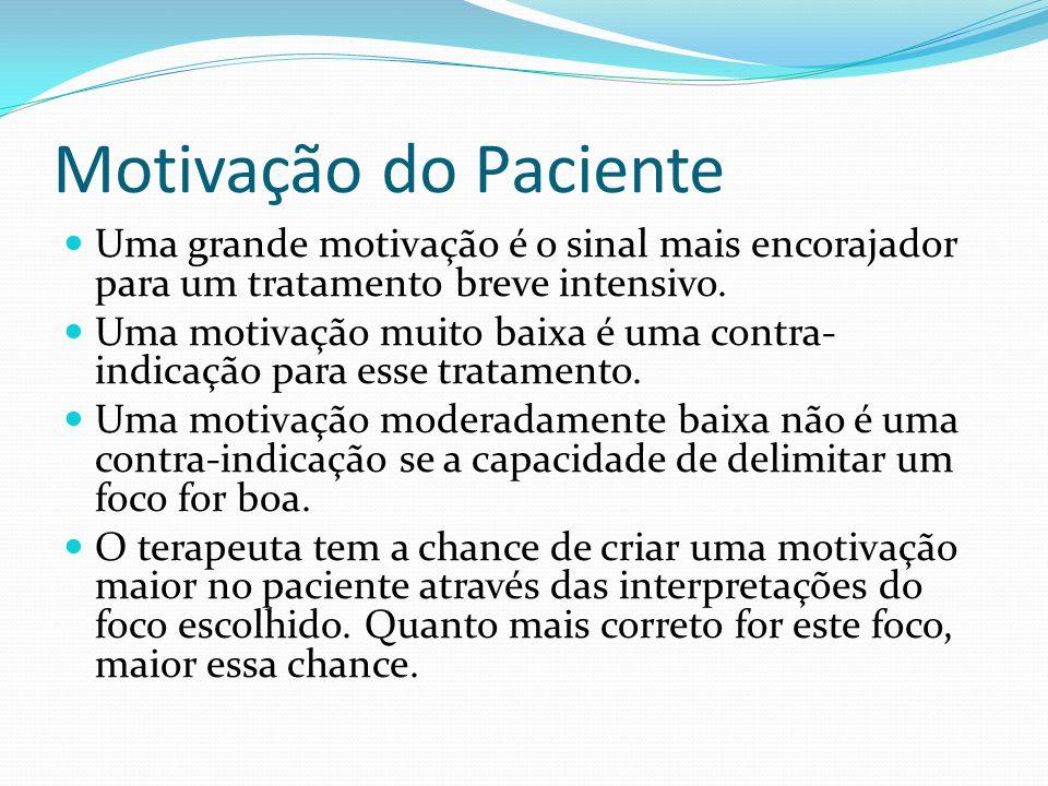 Motivação do Paciente Uma grande motivação é o sinal mais encorajador para um tratamento breve intensivo.