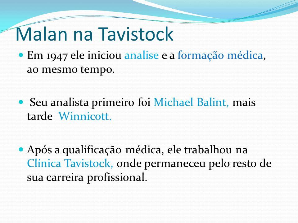Malan na TavistockEm 1947 ele iniciou analise e a formação médica, ao mesmo tempo. Seu analista primeiro foi Michael Balint, mais tarde Winnicott.