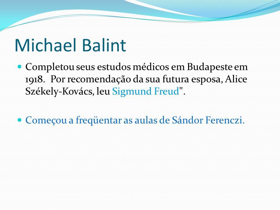 Michael BalintCompletou seus estudos médicos em Budapeste em 1918. Por recomendação da sua futura esposa, Alice Székely-Kovács, leu Sigmund Freud .