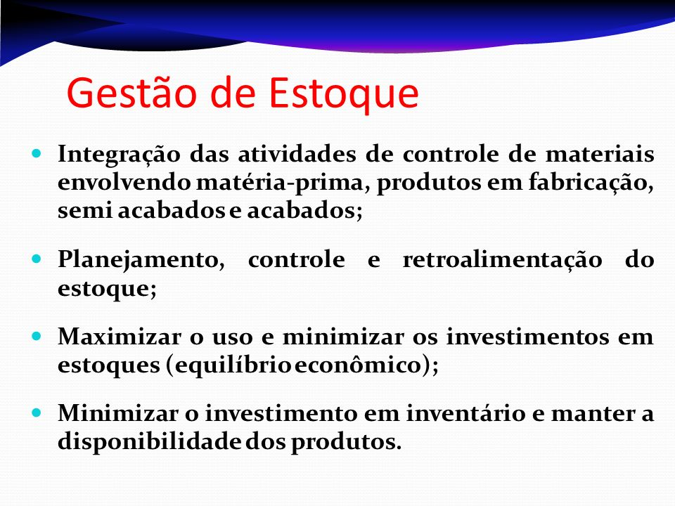 Gestão de Estoque Integração das atividades de controle de materiais envolvendo matéria-prima, produtos em fabricação, semi acabados e acabados;