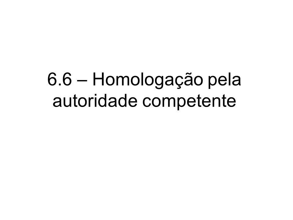 6.6 – Homologação pela autoridade competente