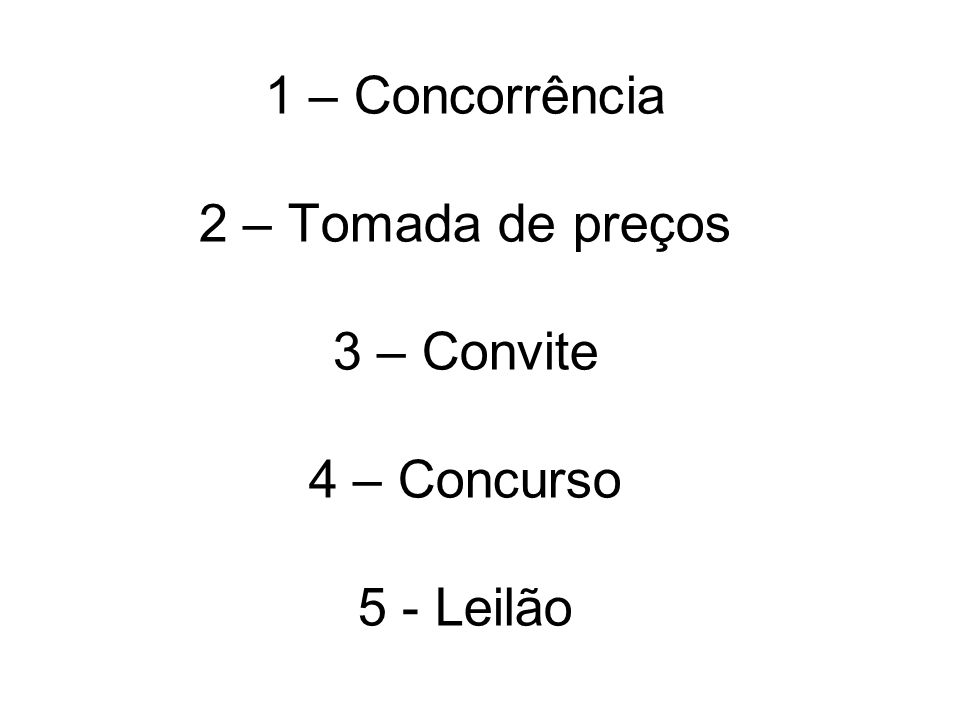1 – Concorrência 2 – Tomada de preços 3 – Convite 4 – Concurso 5 - Leilão