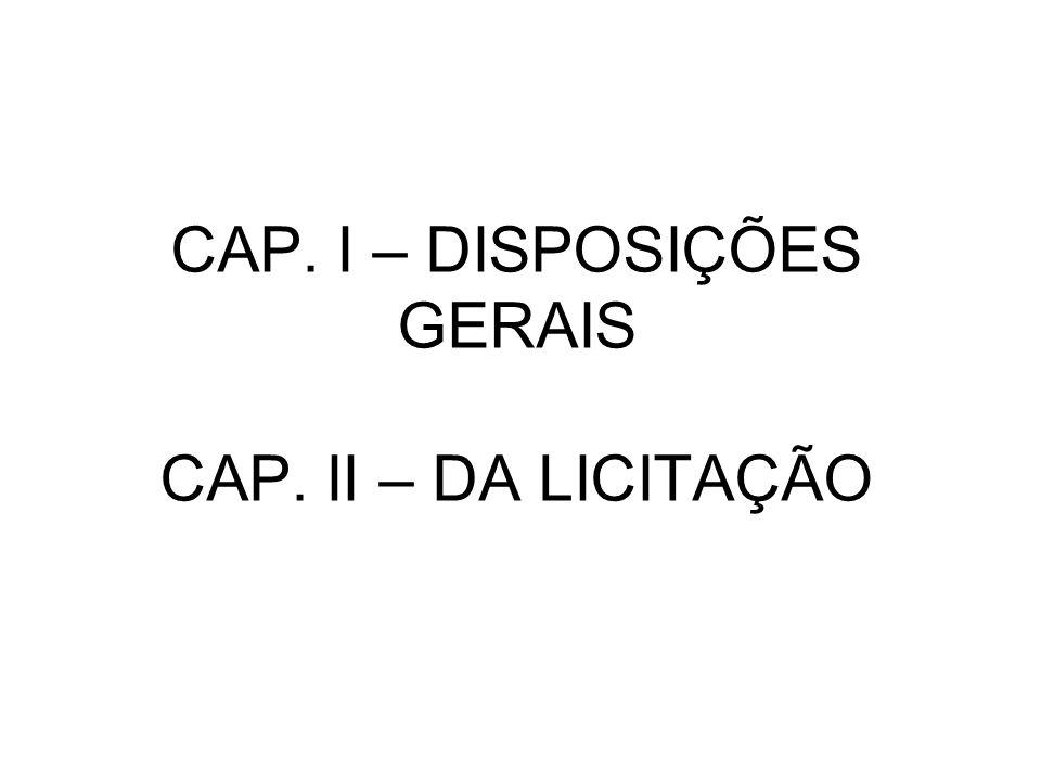 CAP. I – DISPOSIÇÕES GERAIS CAP. II – DA LICITAÇÃO