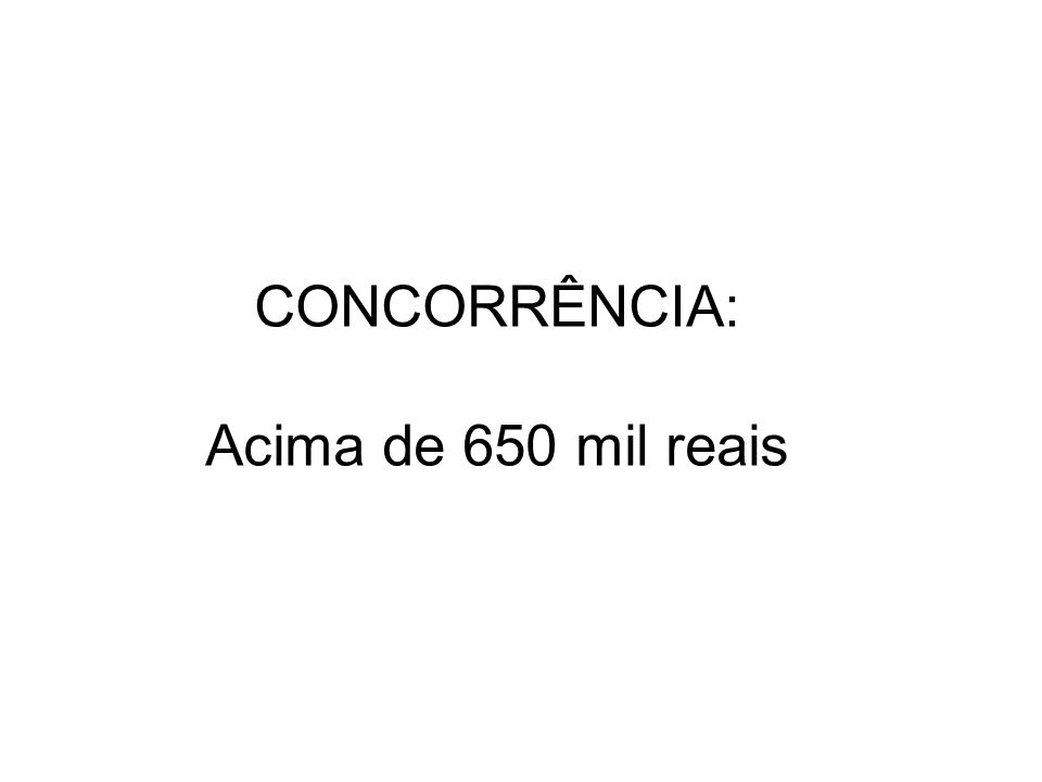 CONCORRÊNCIA: Acima de 650 mil reais