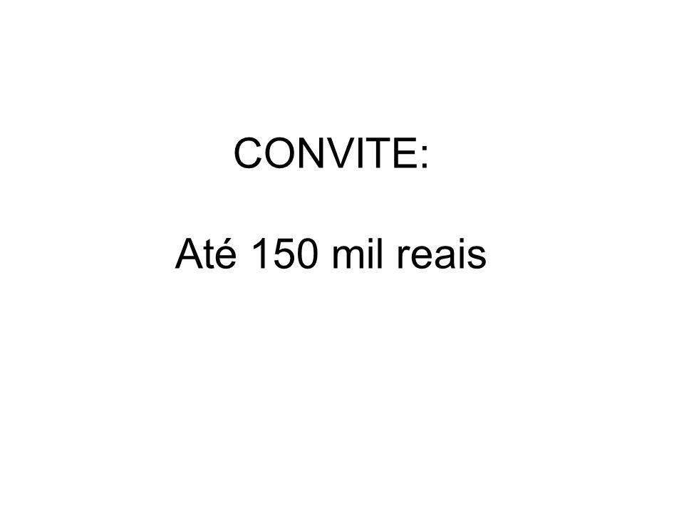 CONVITE: Até 150 mil reais