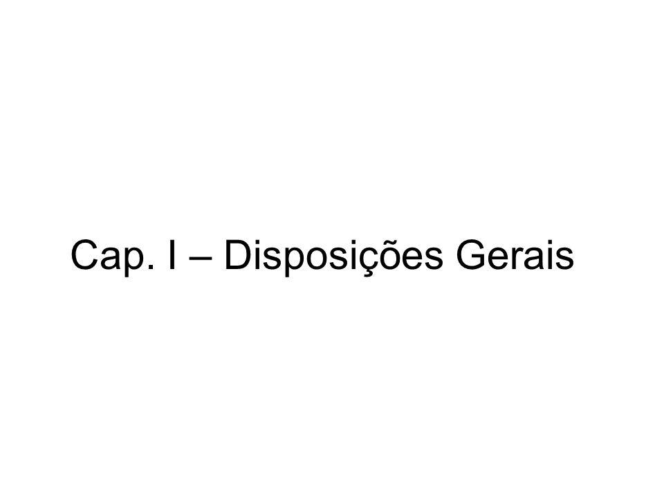 Cap. I – Disposições Gerais
