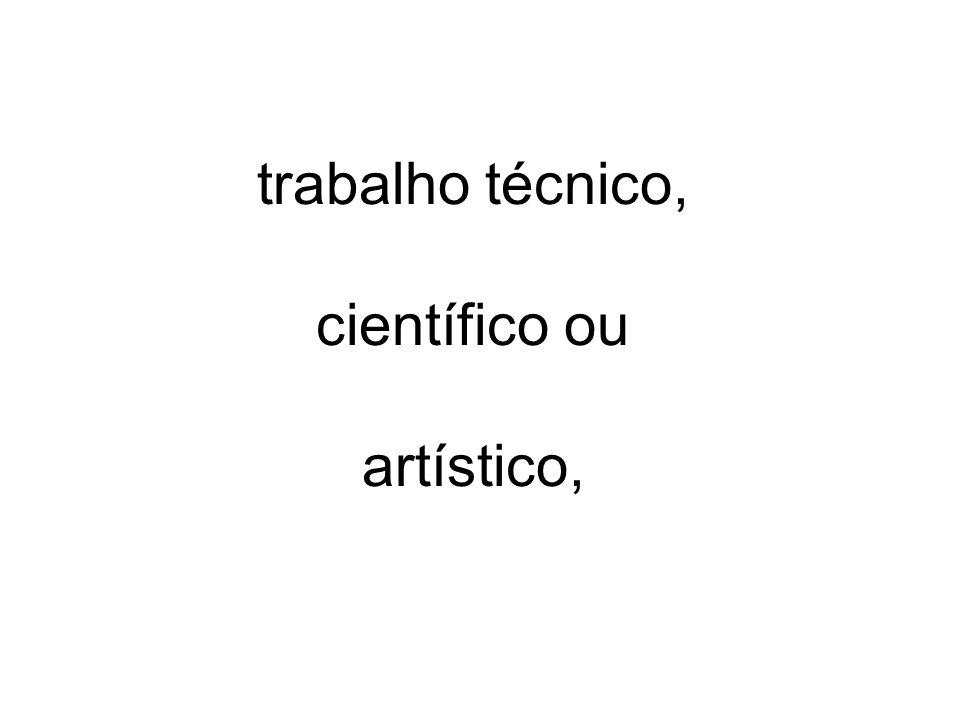 trabalho técnico, científico ou artístico,