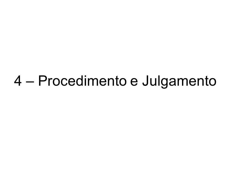 4 – Procedimento e Julgamento