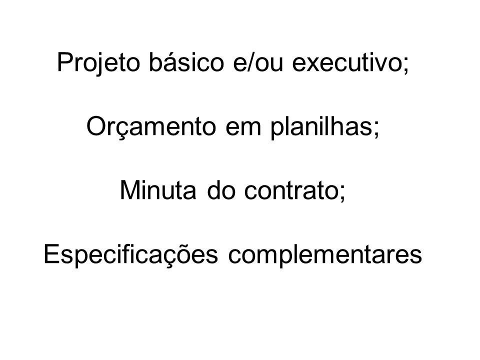 Projeto básico e/ou executivo; Orçamento em planilhas; Minuta do contrato; Especificações complementares