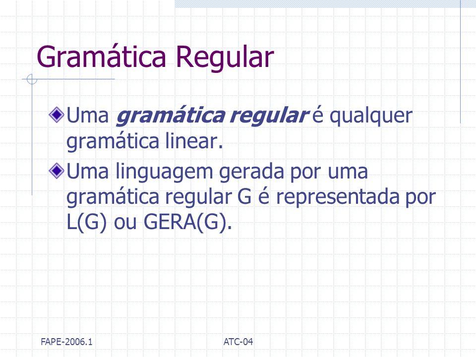 Gramática Regular Uma gramática regular é qualquer gramática linear.