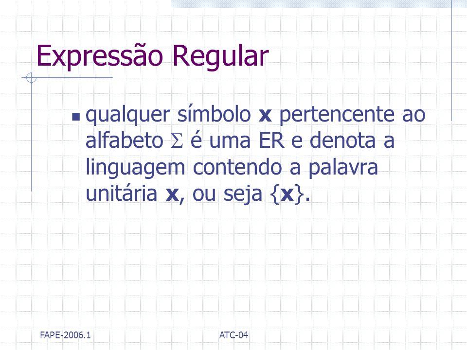 Expressão Regular qualquer símbolo x pertencente ao alfabeto  é uma ER e denota a linguagem contendo a palavra unitária x, ou seja {x}.