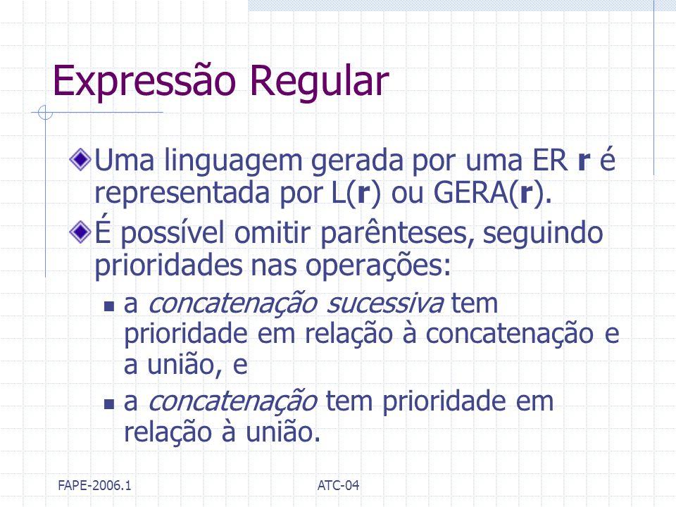 Expressão Regular Uma linguagem gerada por uma ER r é representada por L(r) ou GERA(r).