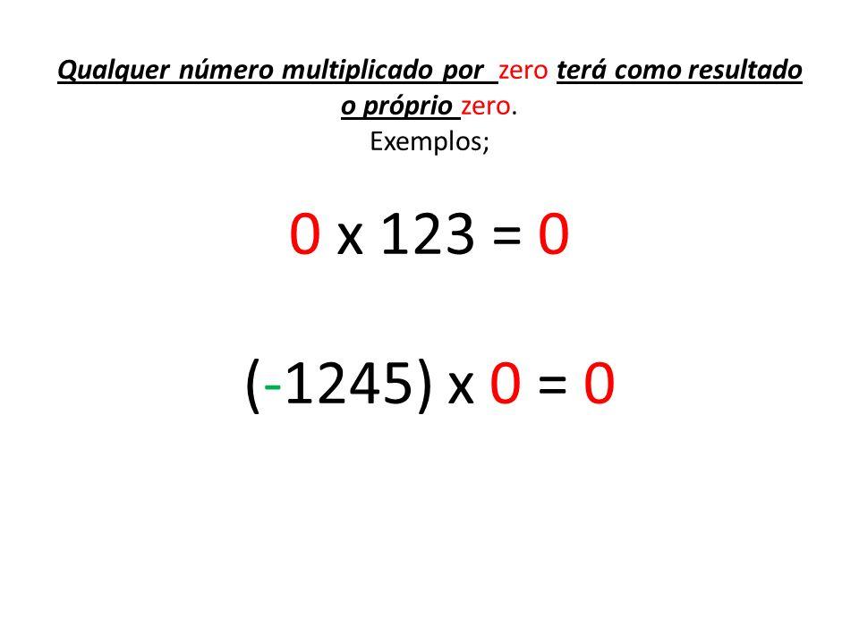 Qualquer número multiplicado por zero terá como resultado o próprio zero.
