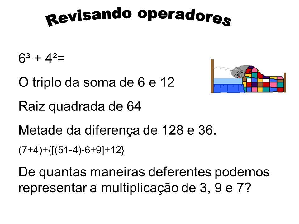 Revisando operadores 6³ + 4²= O triplo da soma de 6 e 12