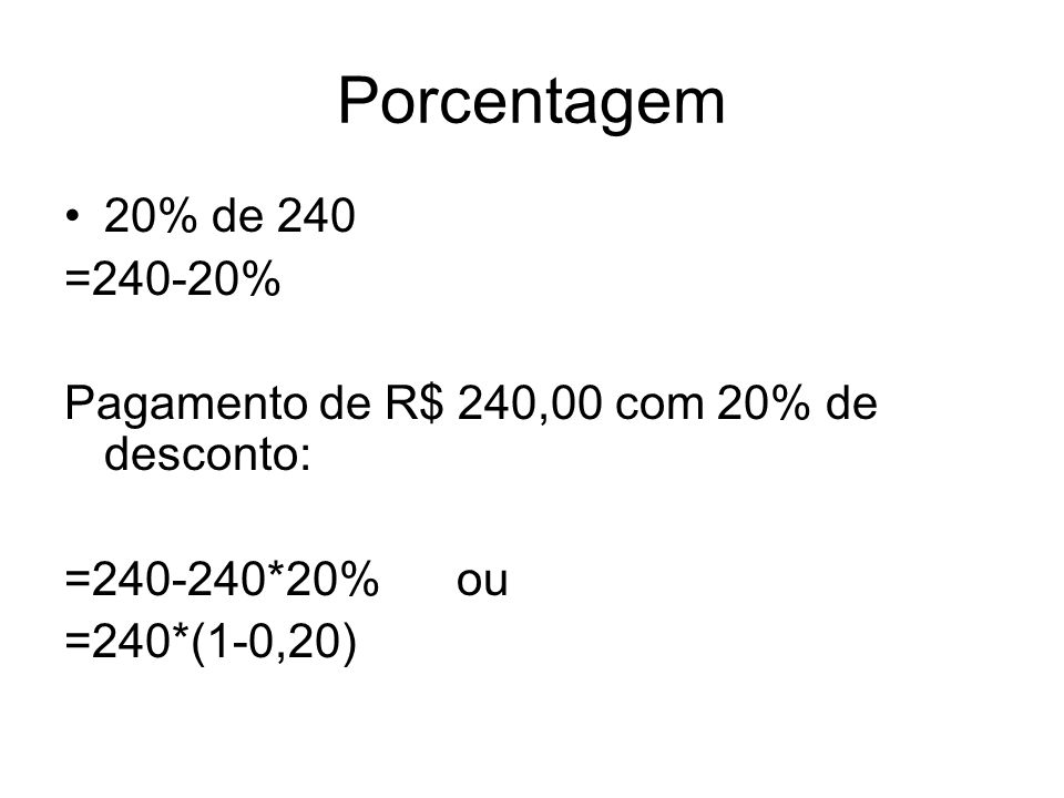 Porcentagem20% de 240.=240-20% Pagamento de R$ 240,00 com 20% de desconto: =240-240*20% ou.
