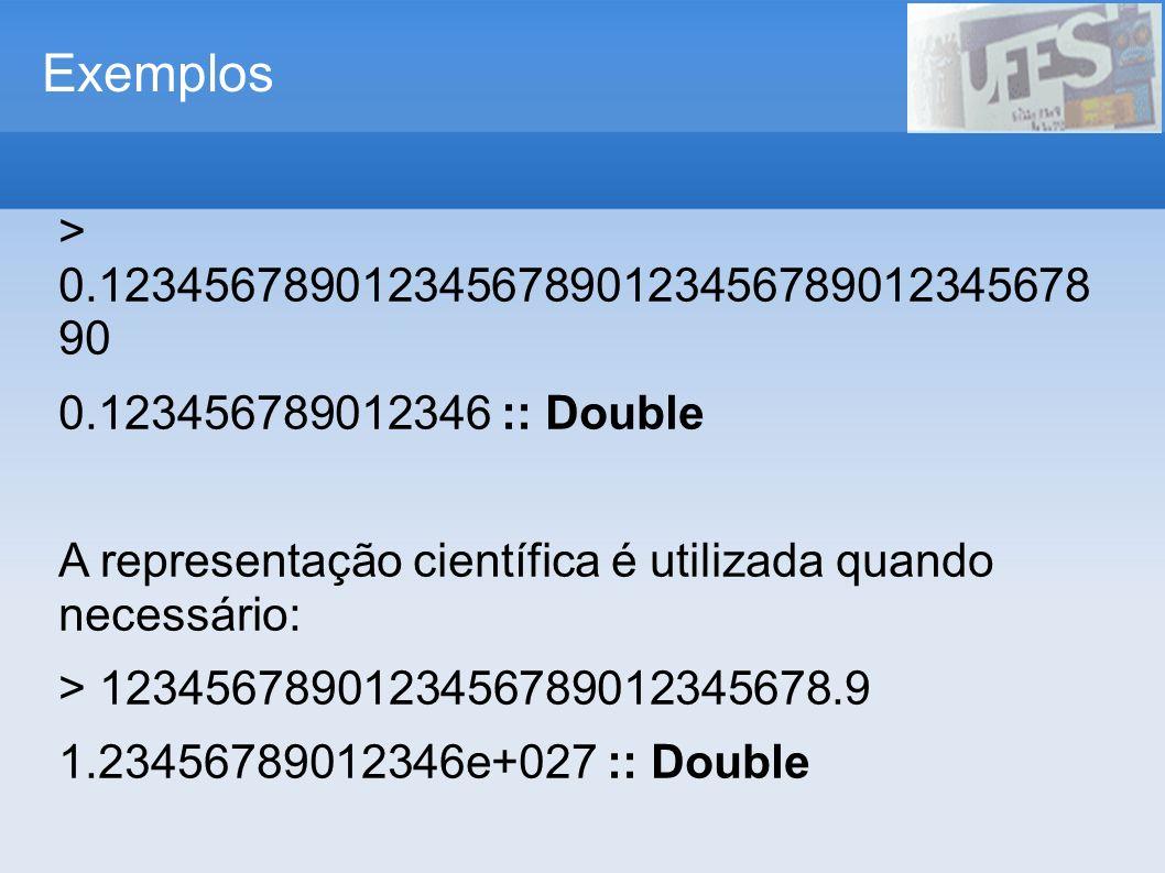 Exemplos > 0.12345678901234567890123456789012345678 90. 0.123456789012346 :: Double. A representação científica é utilizada quando necessário: