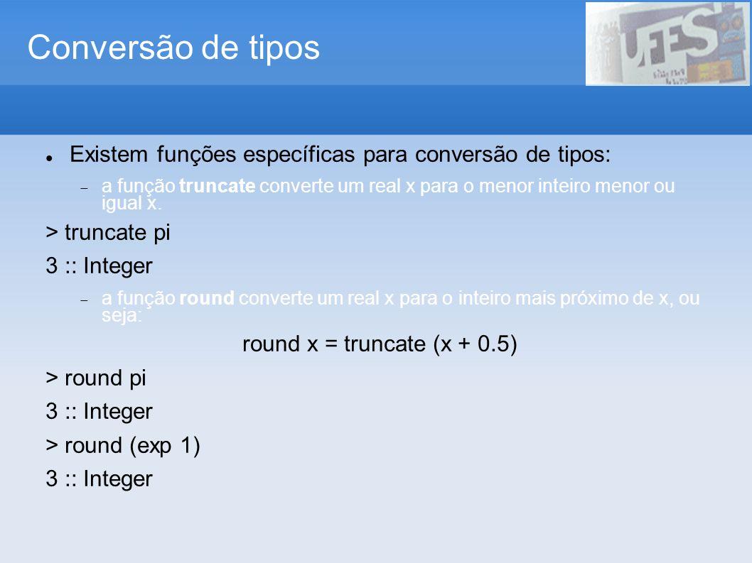 Conversão de tipos Existem funções específicas para conversão de tipos: a função truncate converte um real x para o menor inteiro menor ou igual x.