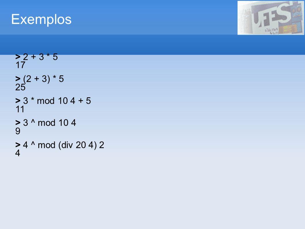 Exemplos > 2 + 3 * 5 17 > (2 + 3) * 5 25