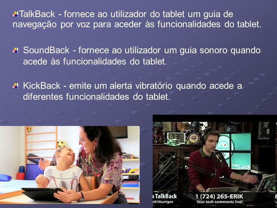 TalkBack - fornece ao utilizador do tablet um guia de navegação por voz para aceder às funcionalidades do tablet.