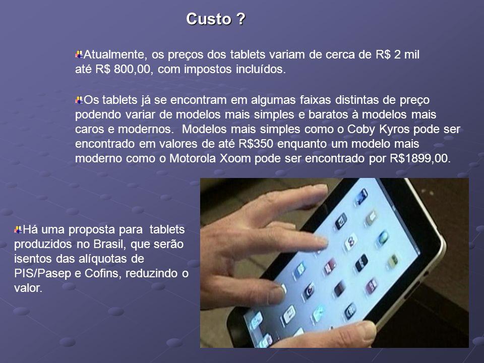 Custo Atualmente, os preços dos tablets variam de cerca de R$ 2 mil até R$ 800,00, com impostos incluídos.
