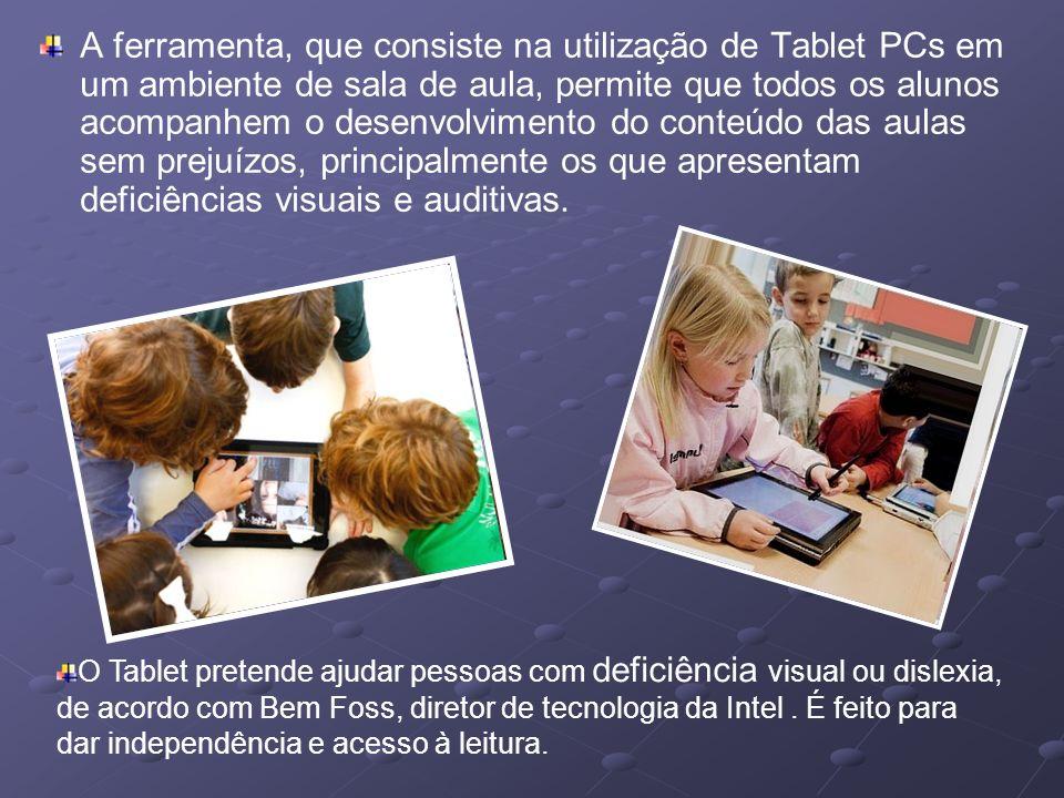 A ferramenta, que consiste na utilização de Tablet PCs em um ambiente de sala de aula, permite que todos os alunos acompanhem o desenvolvimento do conteúdo das aulas sem prejuízos, principalmente os que apresentam deficiências visuais e auditivas.