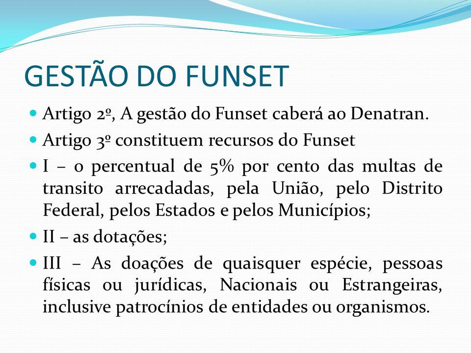 GESTÃO DO FUNSET Artigo 2º, A gestão do Funset caberá ao Denatran.