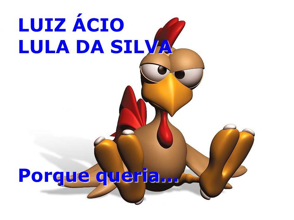 LUIZ ÁCIO LULA DA SILVA Porque queria...