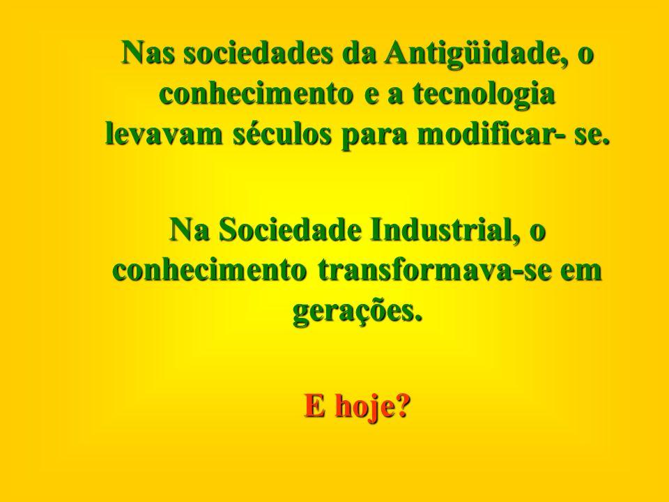 Na Sociedade Industrial, o conhecimento transformava-se em gerações.