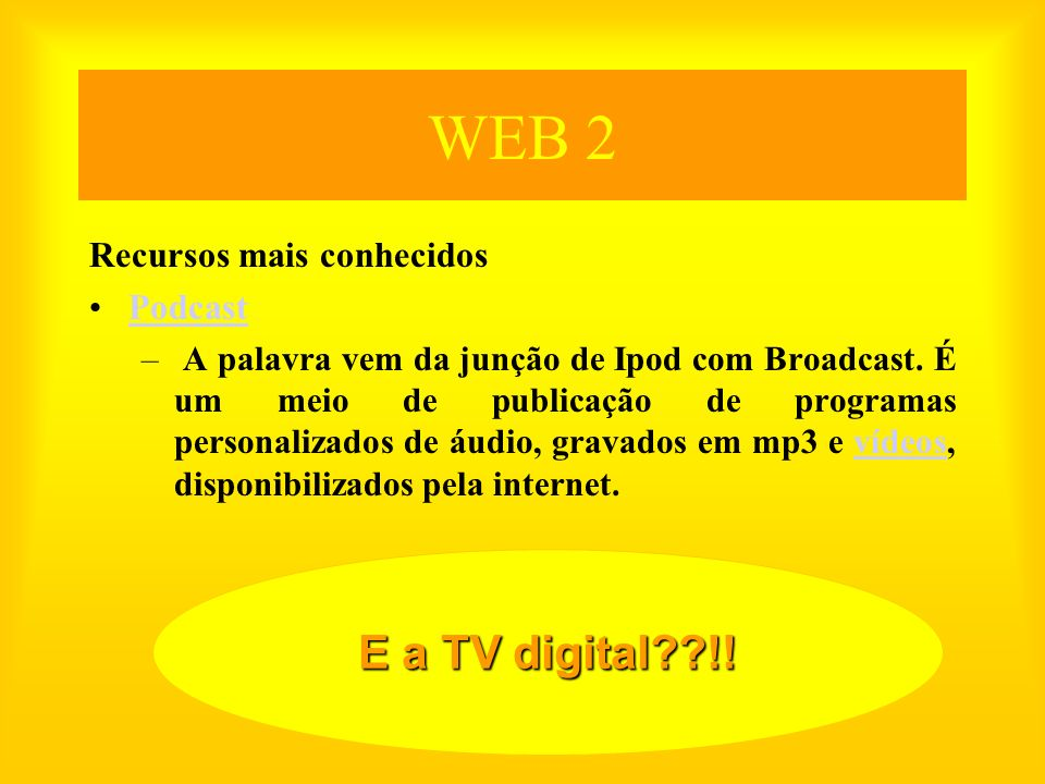 WEB 2 E a TV digital !! Recursos mais conhecidos Podcast