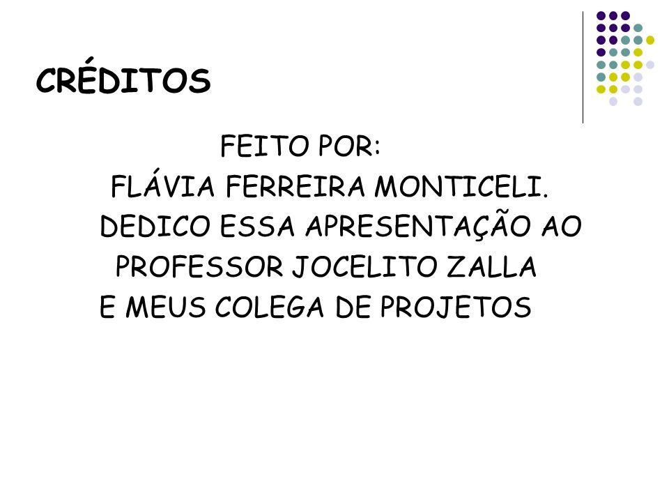 CRÉDITOS FEITO POR: FLÁVIA FERREIRA MONTICELI.