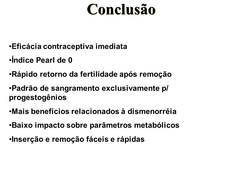 Conclusão Eficácia contraceptiva imediata Índice Pearl de 0