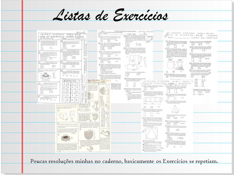 Listas de Exercícios Poucas resoluções minhas no caderno, basicamente os Exercícios se repetiam.