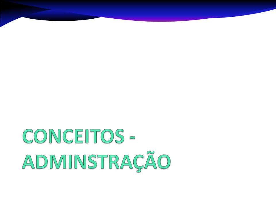 CONCEITOS - ADMINSTRAÇÃO