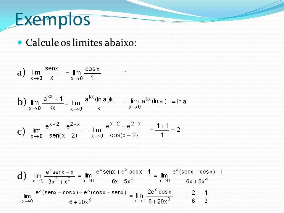 Exemplos Calcule os limites abaixo: a) b) c) d)