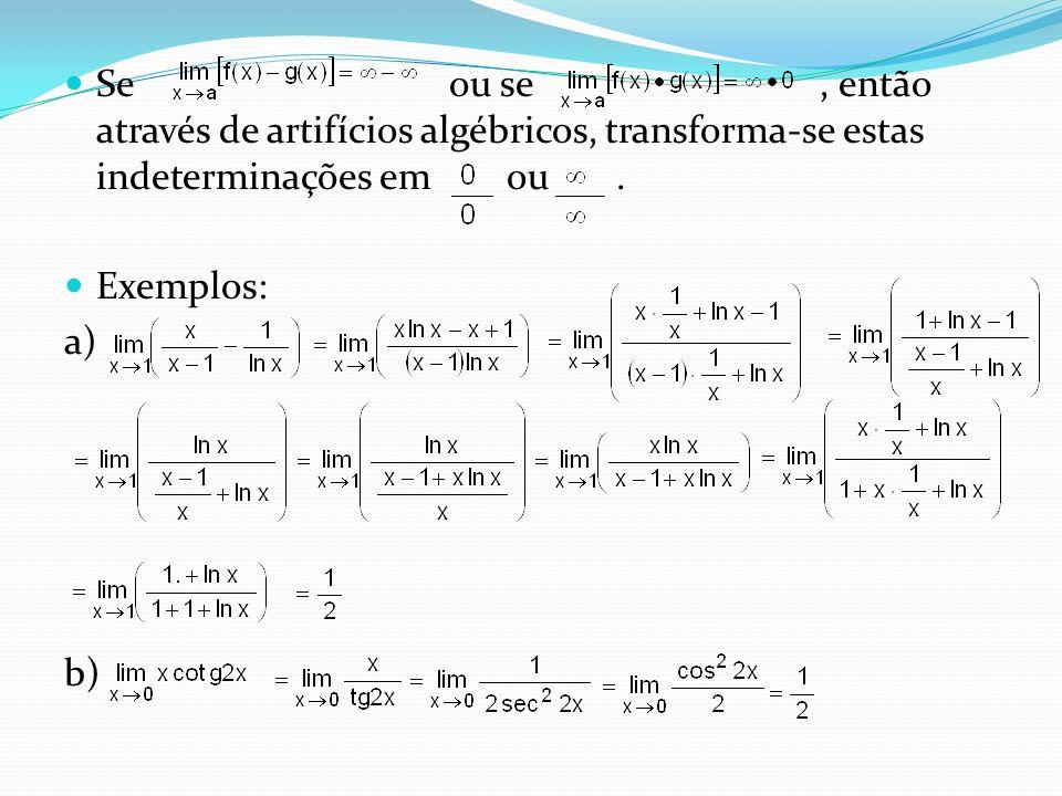 Se ou se , então através de artifícios algébricos, transforma-se estas indeterminações em ou .